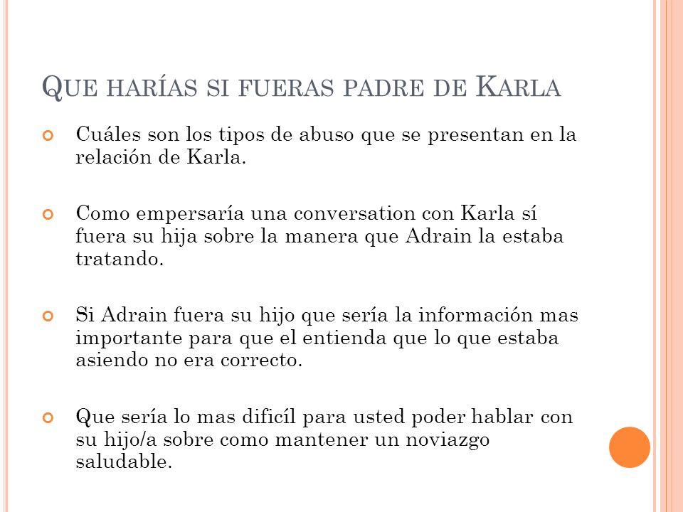 Q UE HARÍAS SI FUERAS PADRE DE K ARLA Cuáles son los tipos de abuso que se presentan en la relación de Karla.