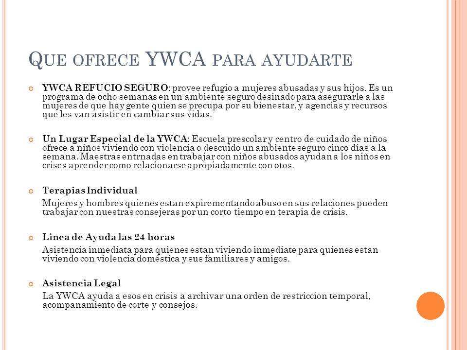 Q UE OFRECE YWCA PARA AYUDARTE YWCA REFUCIO SEGURO : provee refugio a mujeres abusadas y sus hijos.