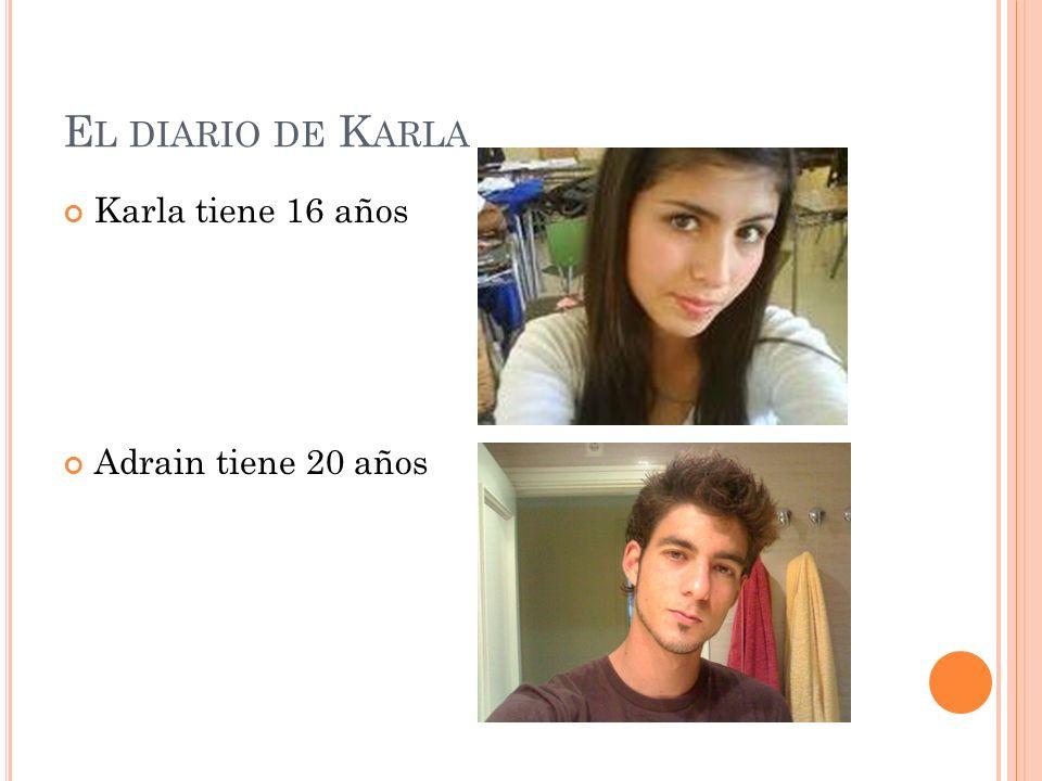E L DIARIO DE K ARLA Karla tiene 16 años Adrain tiene 20 años