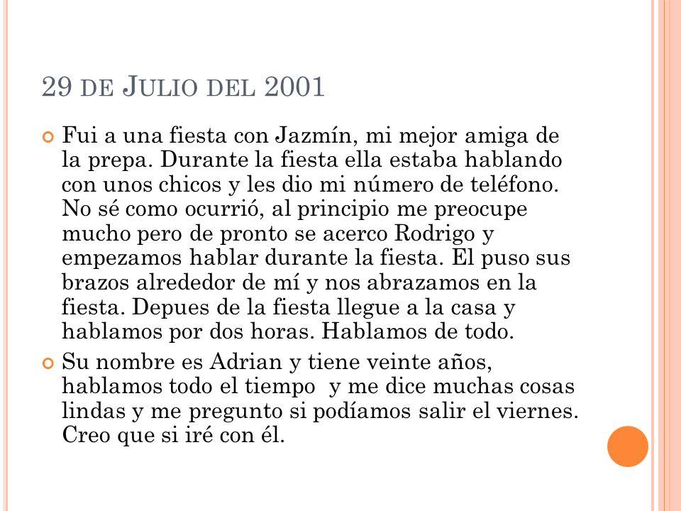 29 DE J ULIO DEL 2001 Fui a una fiesta con Jazmín, mi mejor amiga de la prepa.