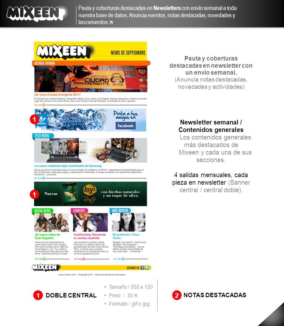 Newsletter semanal / Contenidos generales Los contenidos generales más destacados de Mixeen y cada una de sus secciones. 4 salidas mensuales, cada pie