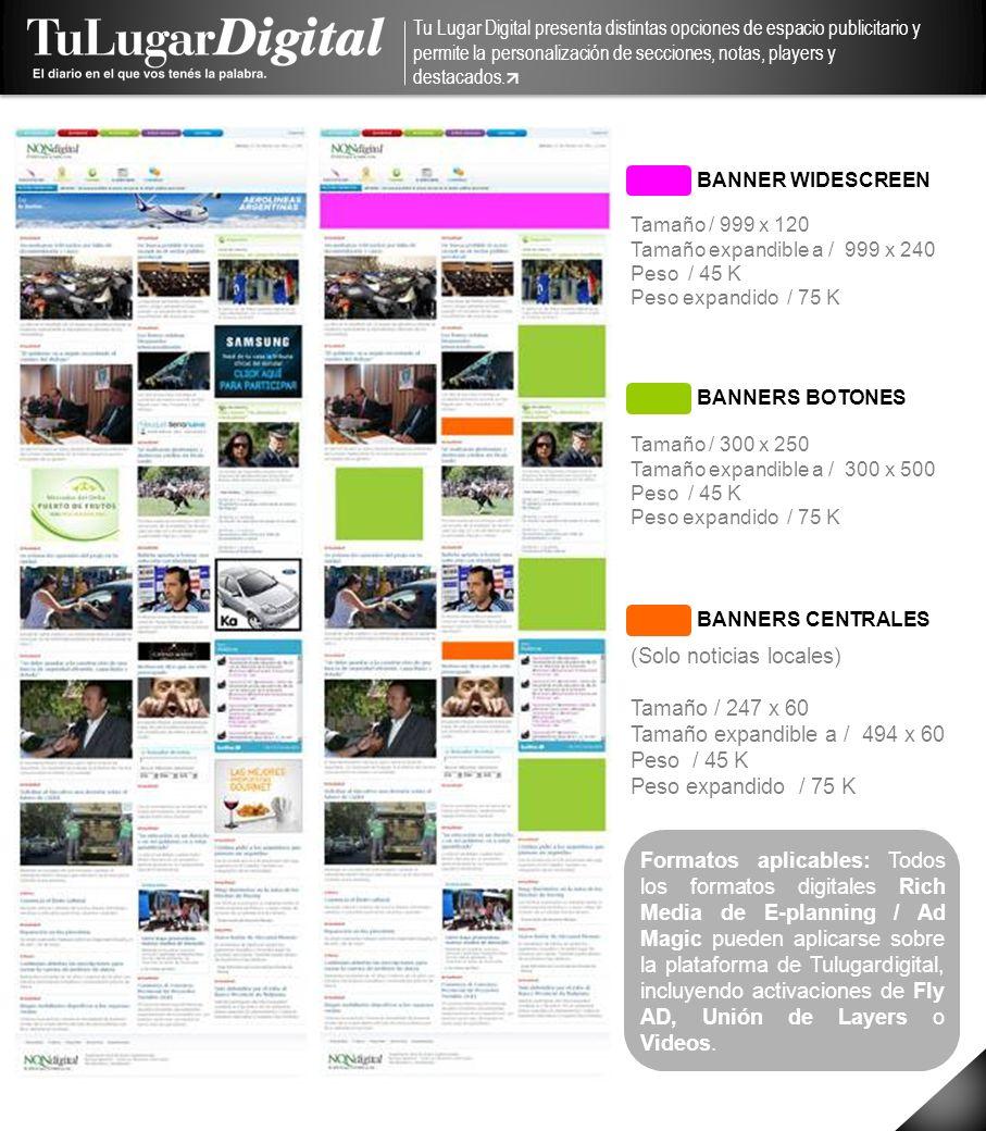 BANNER WIDESCREEN BANNERS CENTRALES BANNERS BOTONES Tamaño / 999 x 120 Tamaño expandible a / 999 x 240 Peso / 45 K Peso expandido / 75 K Tamaño / 300