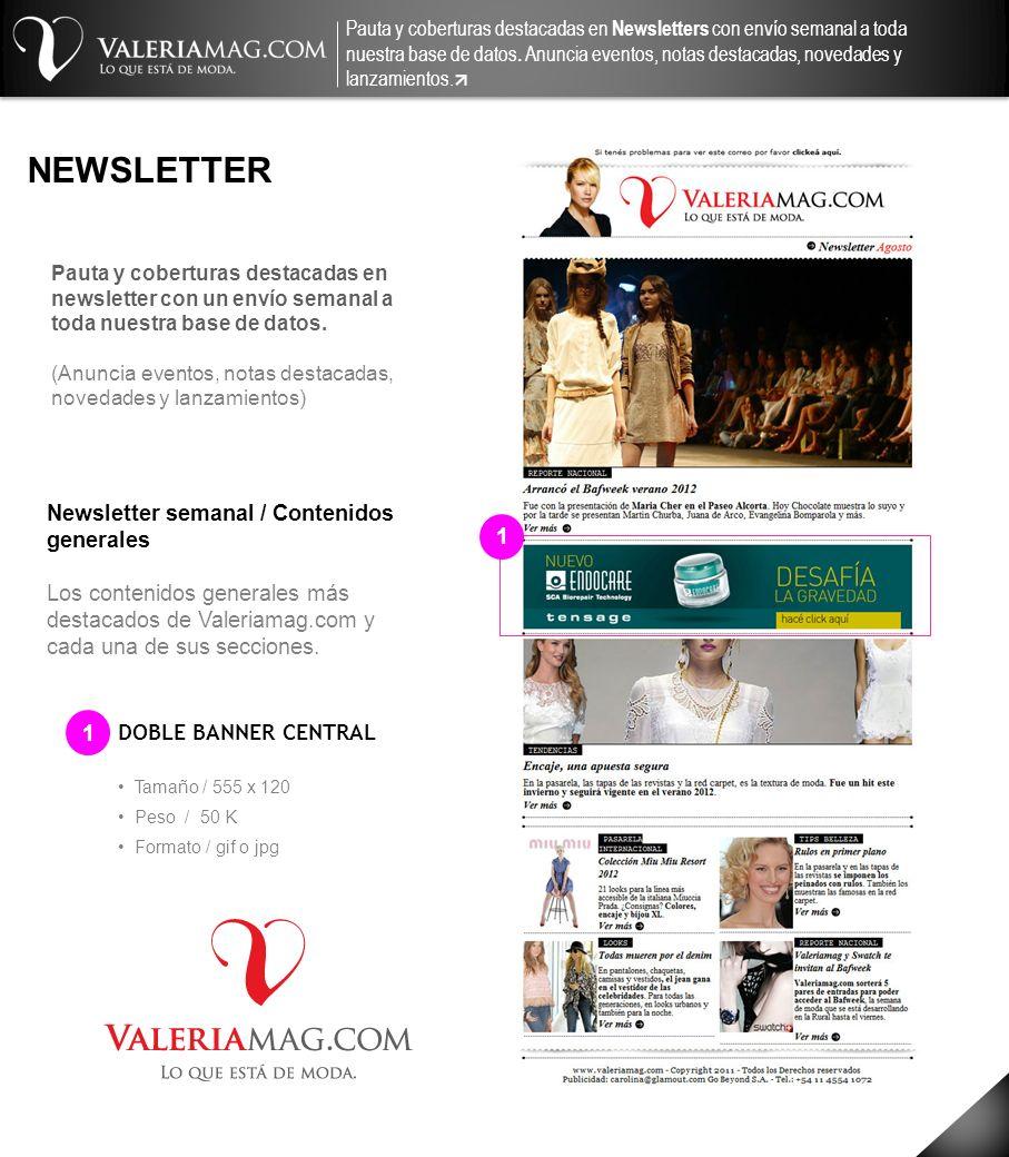 NEWSLETTER DOBLE BANNER CENTRAL Newsletter semanal / Contenidos generales Los contenidos generales más destacados de Valeriamag.com y cada una de sus