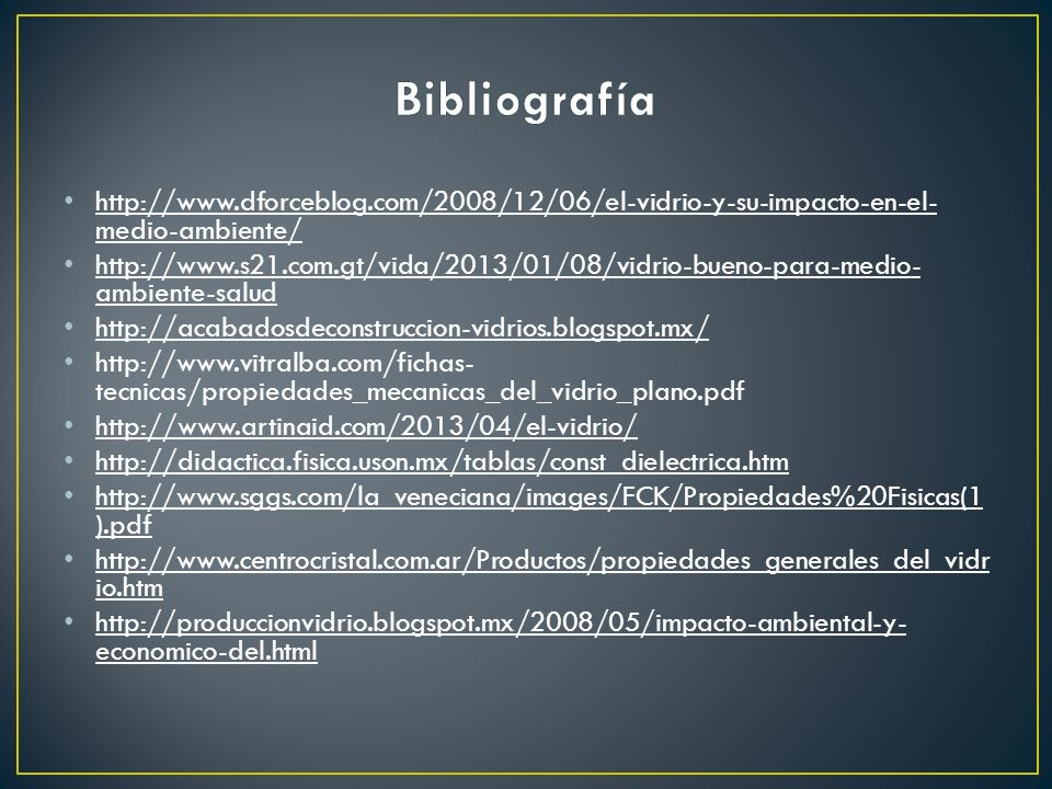 http://www.dforceblog.com/2008/12/06/el-vidrio-y-su-impacto-en-el- medio-ambiente/ http://www.s21.com.gt/vida/2013/01/08/vidrio-bueno-para-medio- ambi