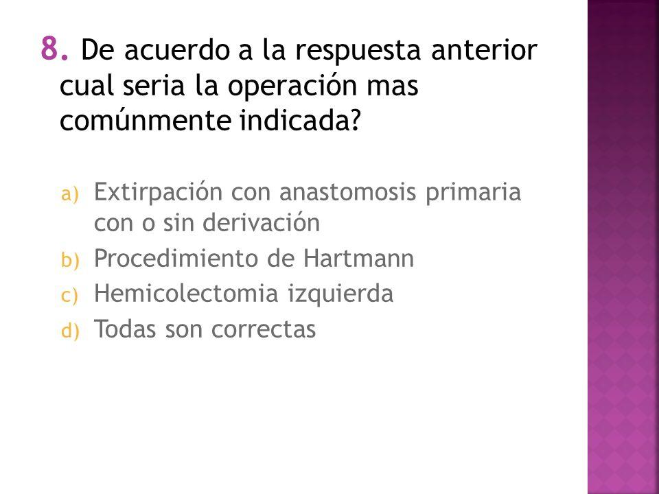 8.De acuerdo a la respuesta anterior cual seria la operación mas comúnmente indicada.