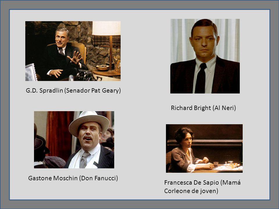 G.D. Spradlin (Senador Pat Geary) Richard Bright (Al Neri) Gastone Moschin (Don Fanucci) Francesca De Sapio (Mamá Corleone de joven)