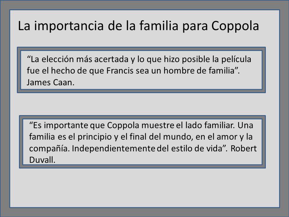 La importancia de la familia para Coppola La elección más acertada y lo que hizo posible la película fue el hecho de que Francis sea un hombre de familia.