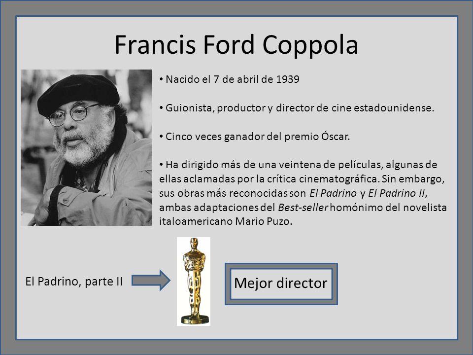 Francis Ford Coppola Nacido el 7 de abril de 1939 Guionista, productor y director de cine estadounidense.