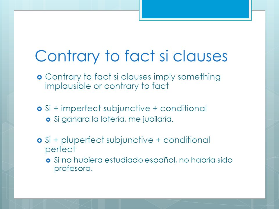 Contrary to fact si clauses Contrary to fact si clauses imply something implausible or contrary to fact Si + imperfect subjunctive + conditional Si ga