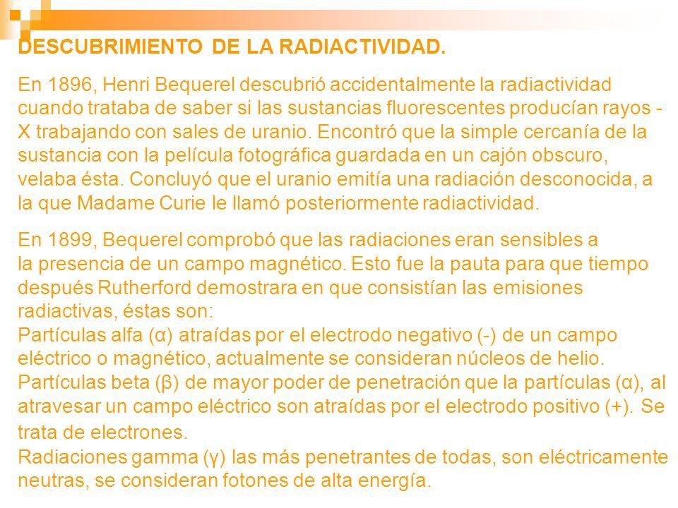DESCUBRIMIENTO DE LA RADIACTIVIDAD. En 1896, Henri Bequerel descubrió accidentalmente la radiactividad cuando trataba de saber si las sustancias fluor