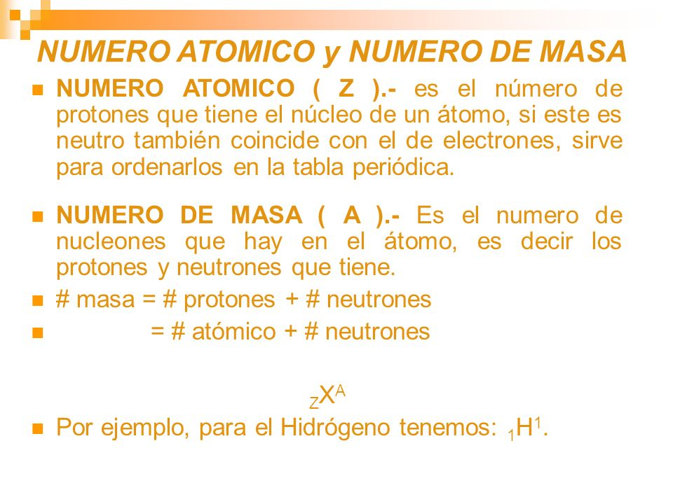 NUMERO ATOMICO y NUMERO DE MASA NUMERO ATOMICO ( Z ).- es el número de protones que tiene el núcleo de un átomo, si este es neutro también coincide co