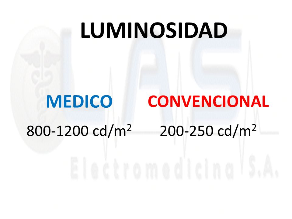 MEDICO 800-1200 cd/m 2 200-250 cd/m 2 CONVENCIONAL LUMINOSIDAD