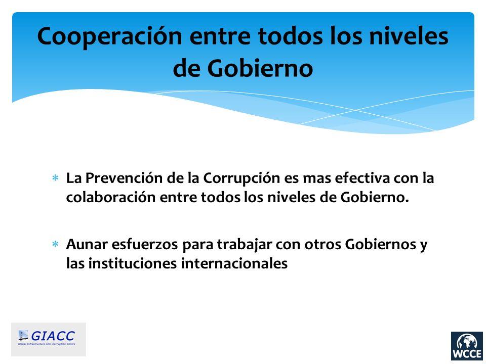 Cooperación entre todos los niveles de Gobierno La Prevención de la Corrupción es mas efectiva con la colaboración entre todos los niveles de Gobierno