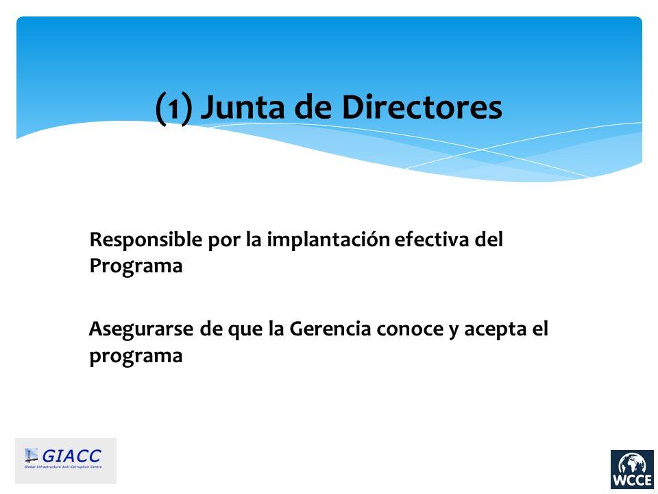 (1) Junta de Directores Responsible por la implantación efectiva del Programa Asegurarse de que la Gerencia conoce y acepta el programa