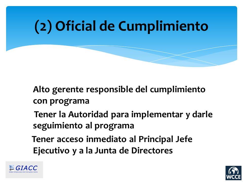 (2) Oficial de Cumplimiento Alto gerente responsible del cumplimiento con programa Tener la Autoridad para implementar y darle seguimiento al programa