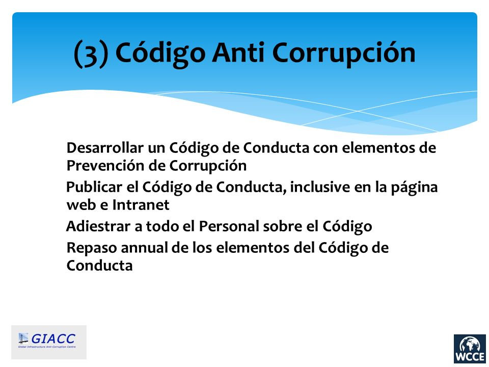 (3) Código Anti Corrupción Desarrollar un Código de Conducta con elementos de Prevención de Corrupción Publicar el Código de Conducta, inclusive en la