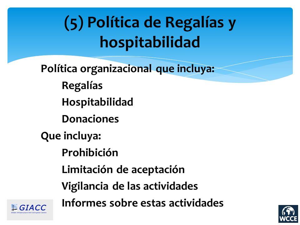 (5) Política de Regalías y hospitabilidad Política organizacional que incluya: Regalías Hospitabilidad Donaciones Que incluya: Prohibición Limitación