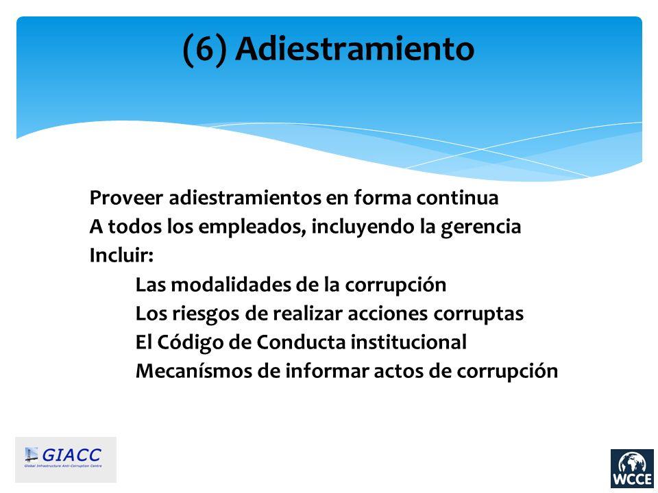 (6) Adiestramiento Proveer adiestramientos en forma continua A todos los empleados, incluyendo la gerencia Incluir: Las modalidades de la corrupción L