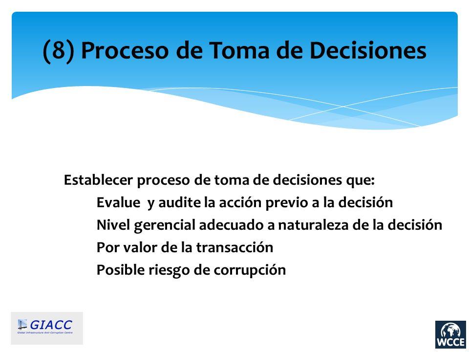 (8) Proceso de Toma de Decisiones Establecer proceso de toma de decisiones que: Evalue y audite la acción previo a la decisión Nivel gerencial adecuad