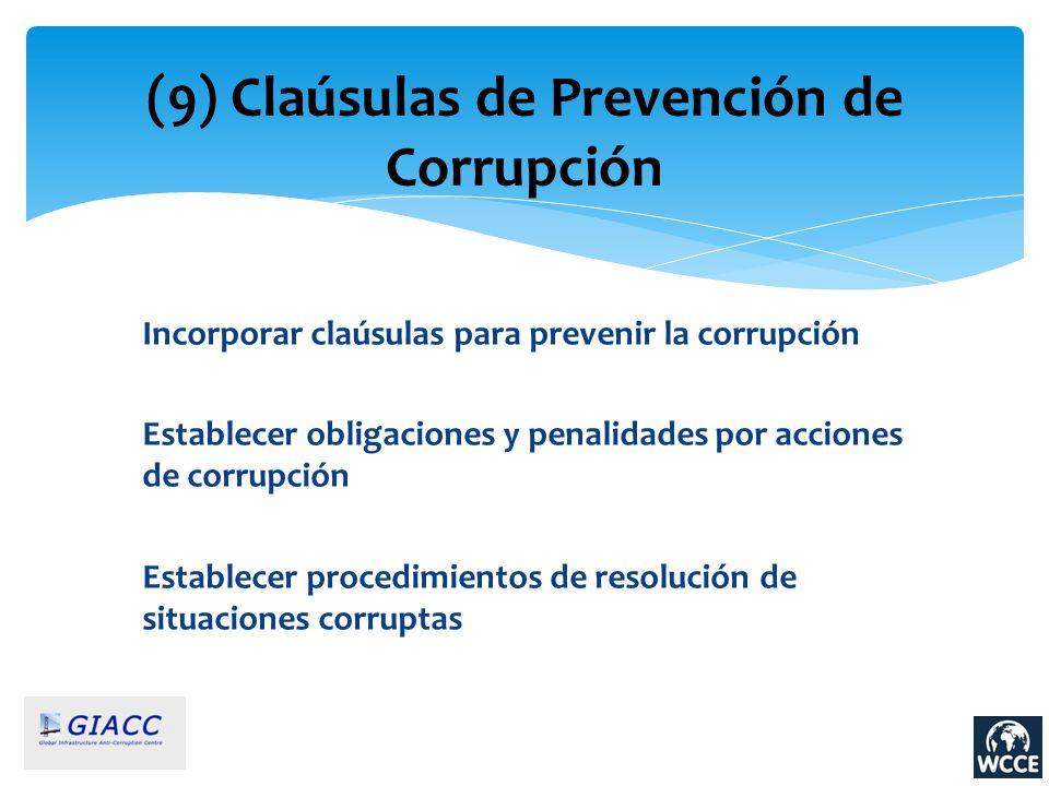 (9) Claúsulas de Prevención de Corrupción Incorporar claúsulas para prevenir la corrupción Establecer obligaciones y penalidades por acciones de corru