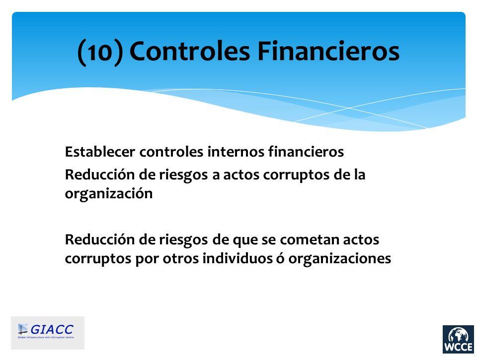 (10) Controles Financieros Establecer controles internos financieros Reducción de riesgos a actos corruptos de la organización Reducción de riesgos de
