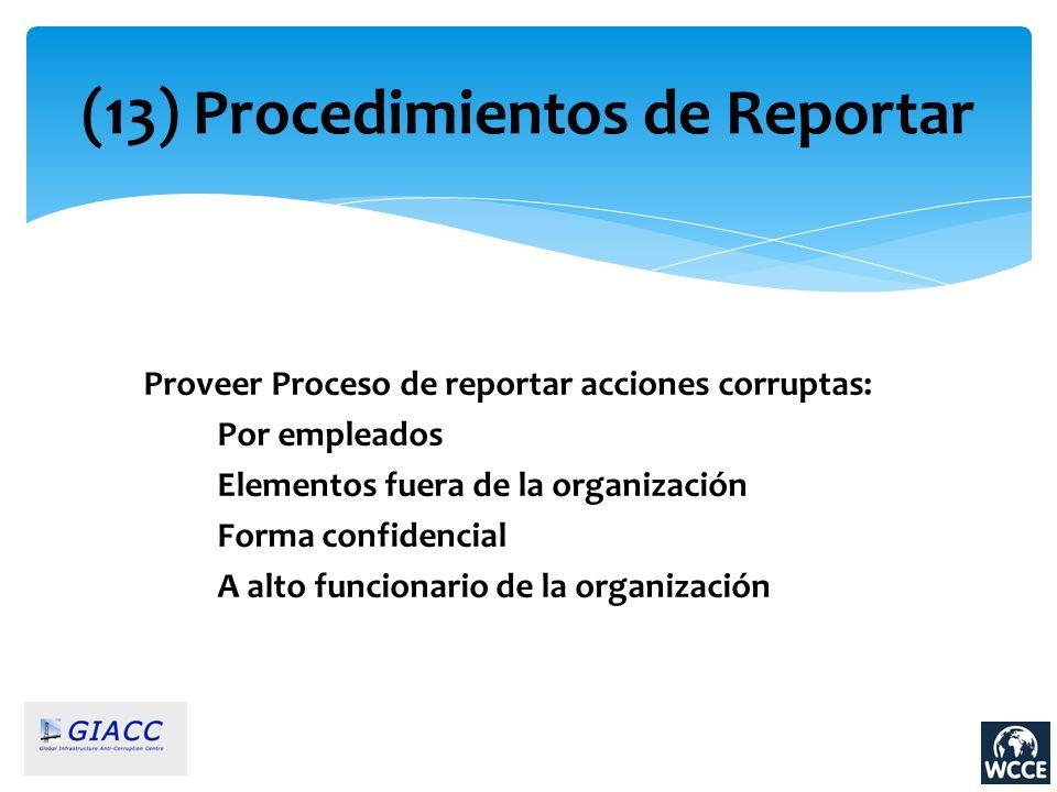(13) Procedimientos de Reportar Proveer Proceso de reportar acciones corruptas: Por empleados Elementos fuera de la organización Forma confidencial A