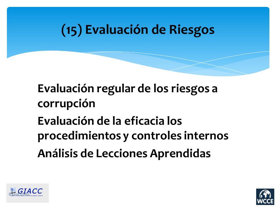 © 2010 GIACC (15) Evaluación de Riesgos Evaluación regular de los riesgos a corrupción Evaluación de la eficacia los procedimientos y controles intern