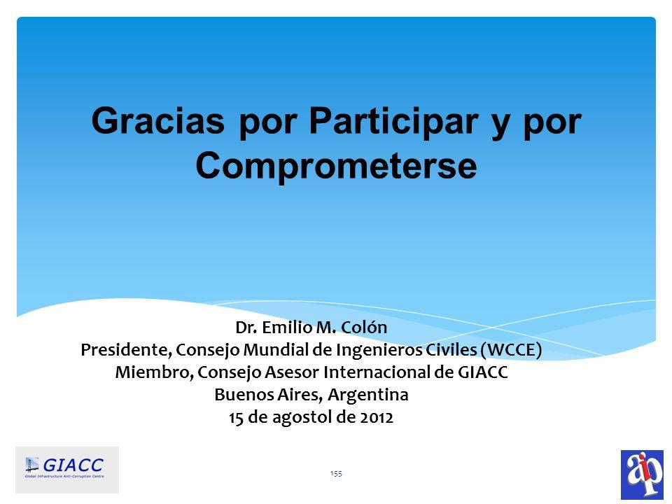 Gracias por Participar y por Comprometerse 155 Dr. Emilio M. Colón Presidente, Consejo Mundial de Ingenieros Civiles (WCCE) Miembro, Consejo Asesor In