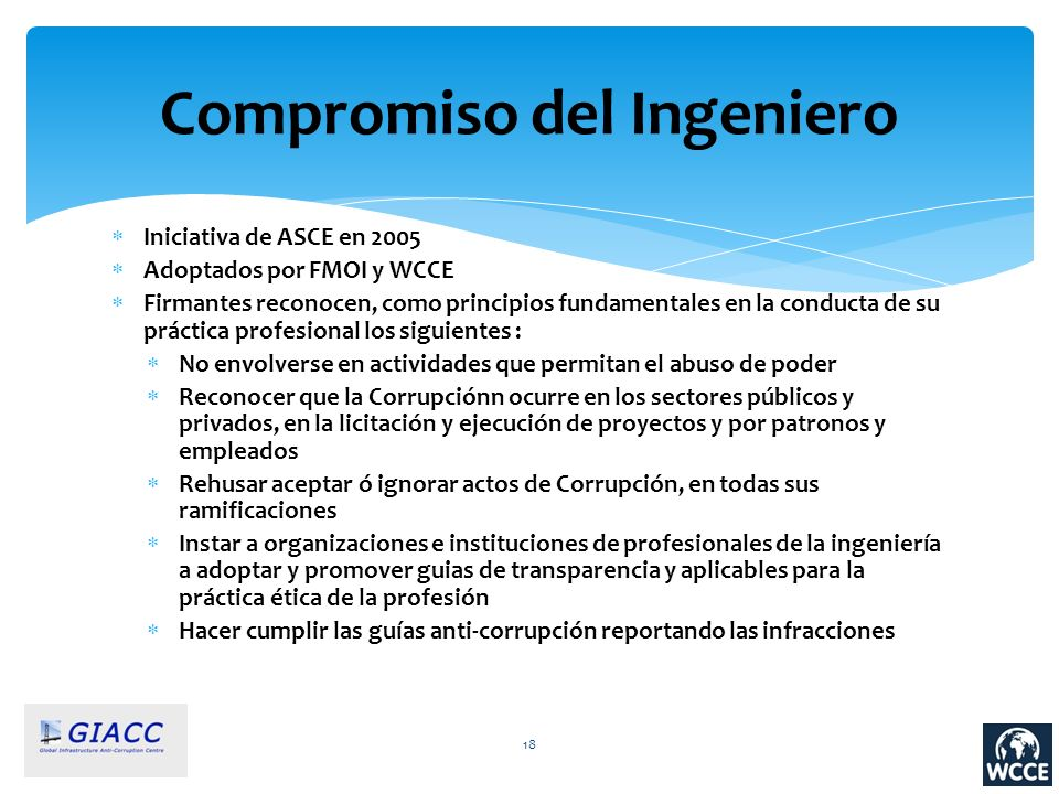 Compromiso del Ingeniero Iniciativa de ASCE en 2005 Adoptados por FMOI y WCCE Firmantes reconocen, como principios fundamentales en la conducta de su