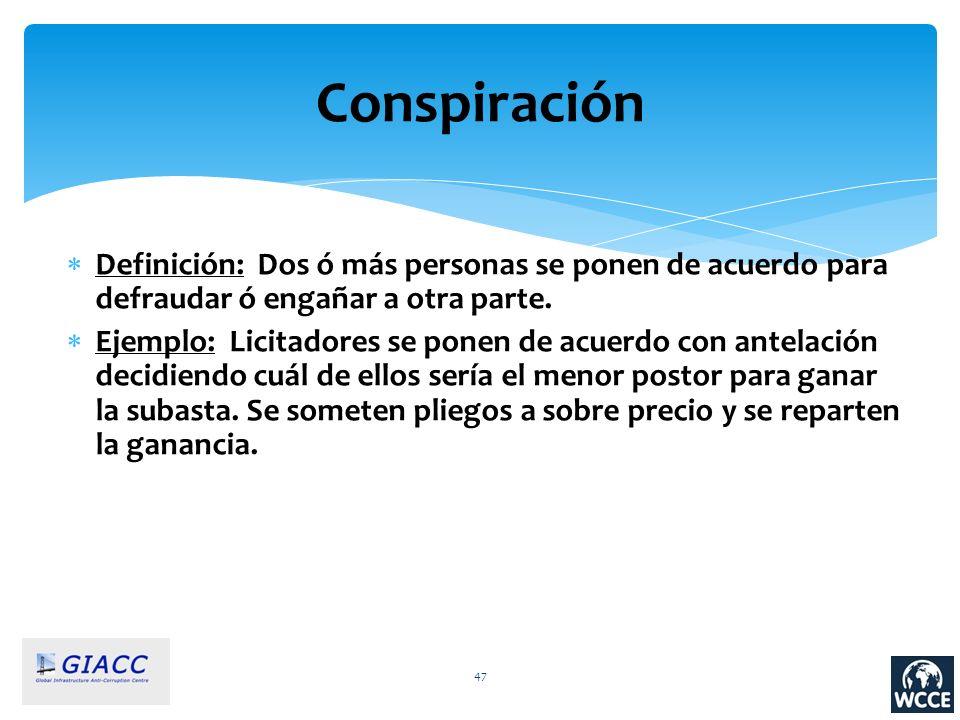 47 Conspiración Definición: Dos ó más personas se ponen de acuerdo para defraudar ó engañar a otra parte. Ejemplo: Licitadores se ponen de acuerdo con