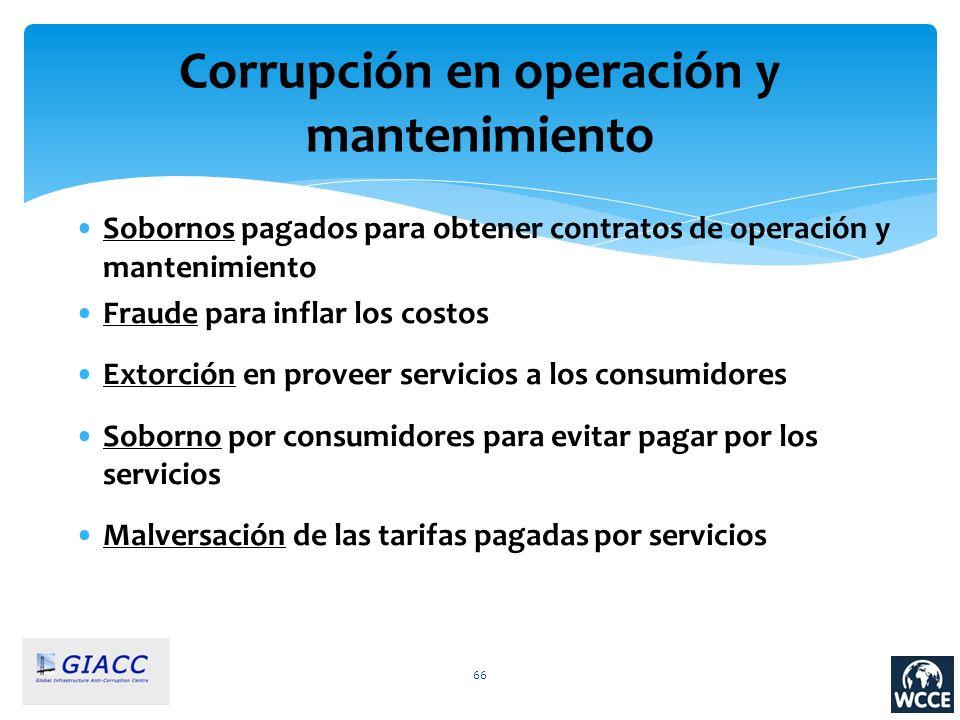 66 Corrupción en operación y mantenimiento Sobornos pagados para obtener contratos de operación y mantenimiento Fraude para inflar los costos Extorció