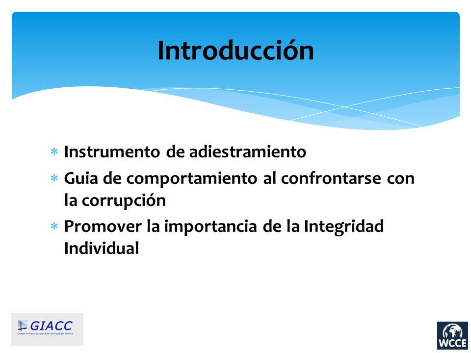 Instrumento de adiestramiento Guia de comportamiento al confrontarse con la corrupción Promover la importancia de la Integridad Individual Introducció