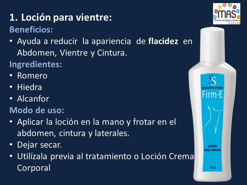 1. Loción para vientre: Beneficios: Ayuda a reducir la apariencia de flacidez en Abdomen, Vientre y Cintura. Ingredientes: Romero Hiedra Alcanfor Modo