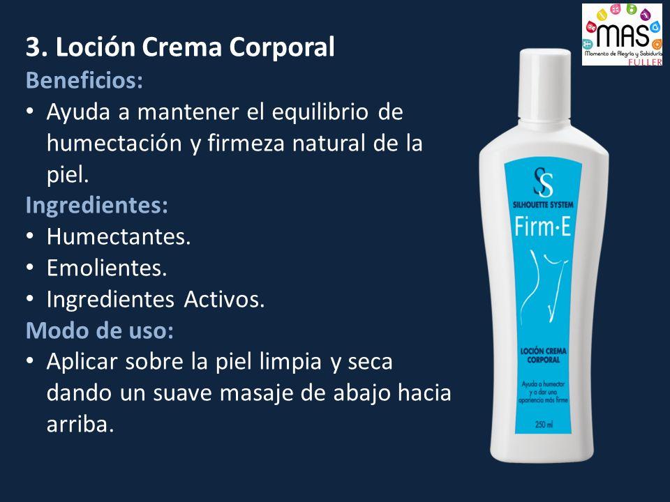 3. Loción Crema Corporal Beneficios: Ayuda a mantener el equilibrio de humectación y firmeza natural de la piel. Ingredientes: Humectantes. Emolientes
