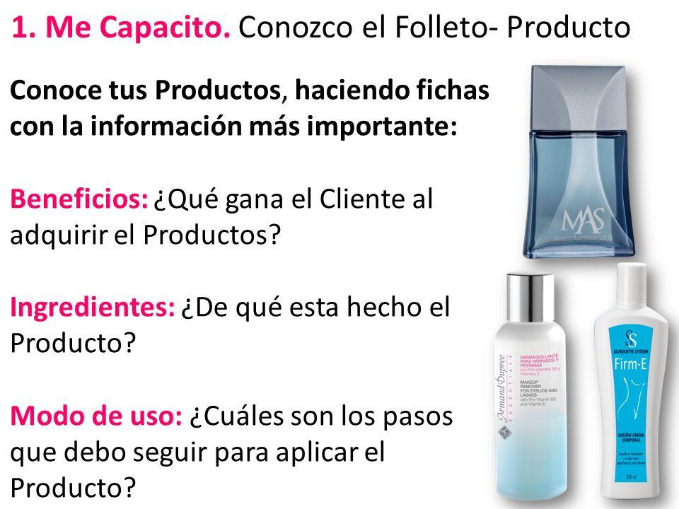 1. Me Capacito. Conozco el Folleto- Producto Conoce tus Productos, haciendo fichas con la información más importante: Beneficios: ¿Qué gana el Cliente