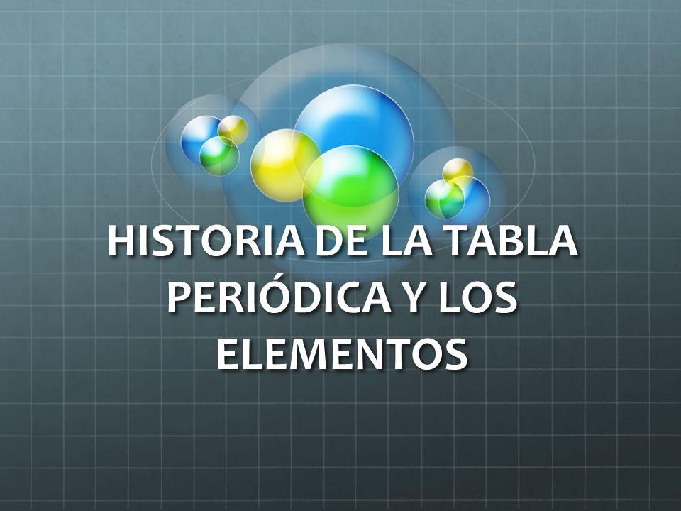 HISTORIA DE LA TABLA PERIÓDICA Y LOS ELEMENTOS