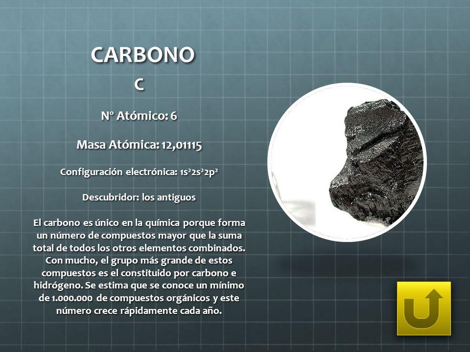 CARBONO C Nº Atómico: 6 Masa Atómica: 12,01115 Configuración electrónica: 1s 2 2s 2 2p 2 Descubridor: los antiguos El carbono es único en la química p