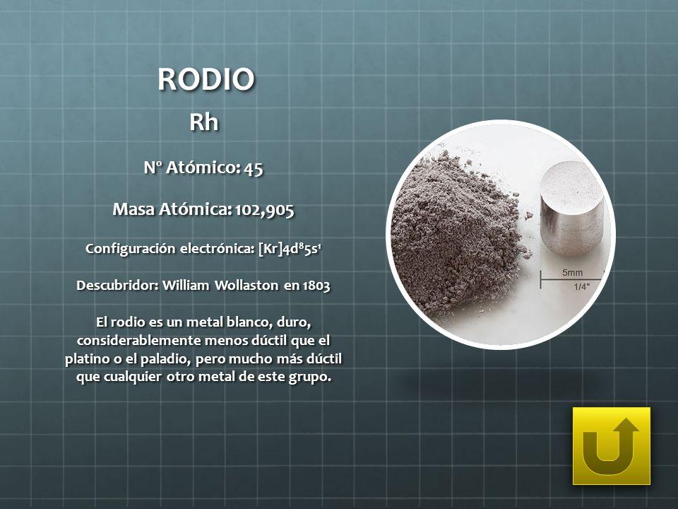 RODIO Rh Nº Atómico: 45 Masa Atómica: 102,905 Configuración electrónica: [Kr]4d 8 5s 1 Descubridor: William Wollaston en 1803 El rodio es un metal bla