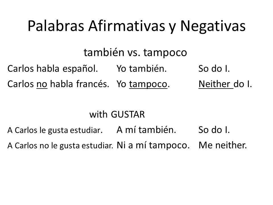 Palabras Afirmativas y Negativas también vs. tampoco Carlos habla español.Yo también.So do I.