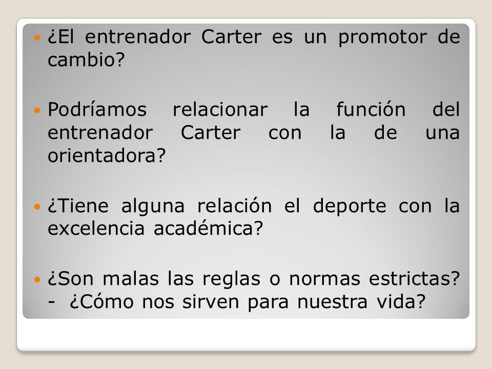 ¿El entrenador Carter es un promotor de cambio? Podríamos relacionar la función del entrenador Carter con la de una orientadora? ¿Tiene alguna relació
