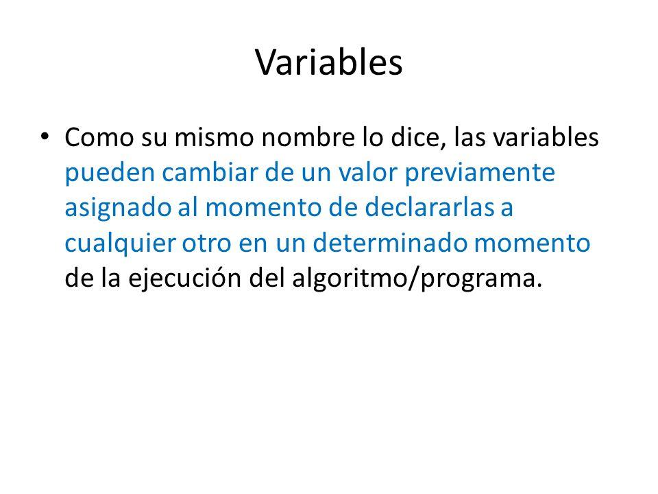 Variables Como su mismo nombre lo dice, las variables pueden cambiar de un valor previamente asignado al momento de declararlas a cualquier otro en un