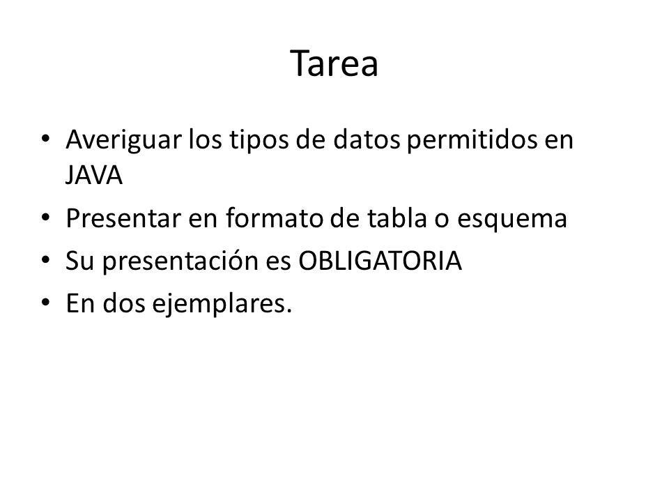 Tarea Averiguar los tipos de datos permitidos en JAVA Presentar en formato de tabla o esquema Su presentación es OBLIGATORIA En dos ejemplares.