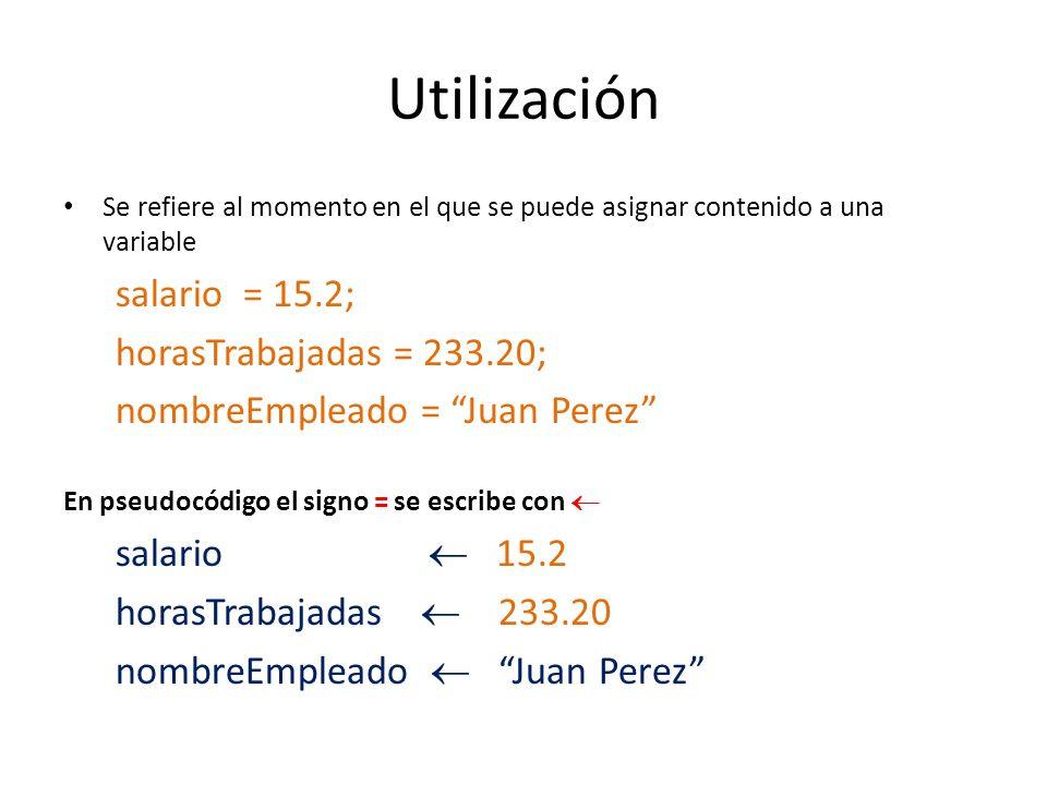Utilización Se refiere al momento en el que se puede asignar contenido a una variable salario =15.2; horasTrabajadas = 233.20; nombreEmpleado = Juan P