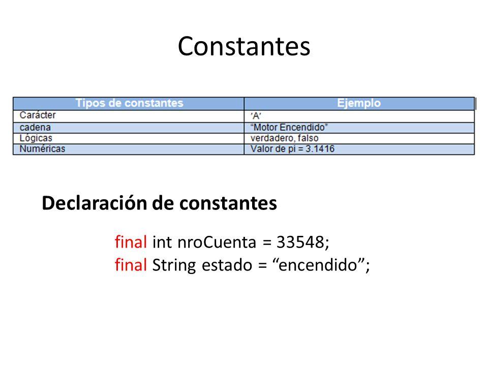 Constantes Declaración de constantes final int nroCuenta = 33548; final String estado = encendido;