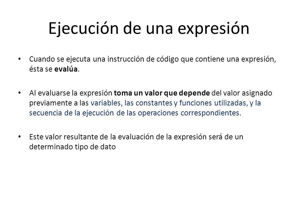 Ejecución de una expresión Cuando se ejecuta una instrucción de código que contiene una expresión, ésta se evalúa. Al evaluarse la expresión toma un v