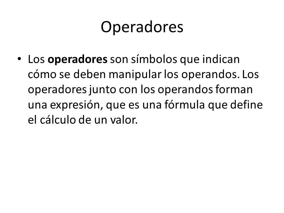 Operadores Los operadores son símbolos que indican cómo se deben manipular los operandos. Los operadores junto con los operandos forman una expresión,