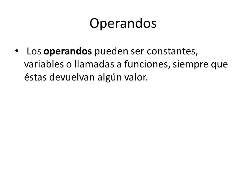 Operandos Los operandos pueden ser constantes, variables o llamadas a funciones, siempre que éstas devuelvan algún valor.