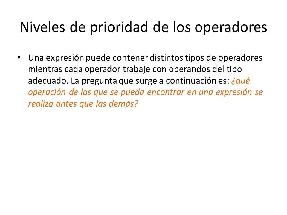 Niveles de prioridad de los operadores Una expresión puede contener distintos tipos de operadores mientras cada operador trabaje con operandos del tip