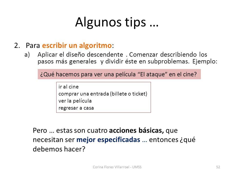 Algunos tips … 2. Para escribir un algoritmo: a)Aplicar el diseño descendente. Comenzar describiendo los pasos más generales y dividir éste en subprob