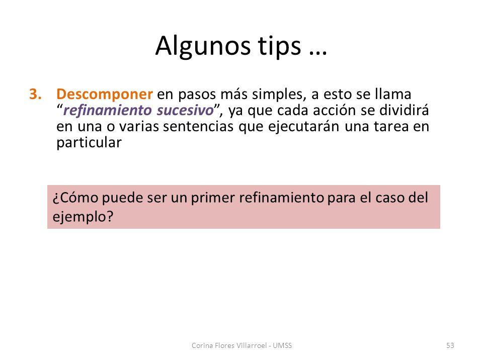 Algunos tips … 3.Descomponer en pasos más simples, a esto se llamarefinamiento sucesivo, ya que cada acción se dividirá en una o varias sentencias que